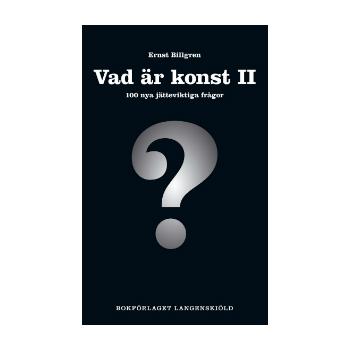 """Bok """"Vad är konst II, 100 nya jätteviktiga frågor"""" av Ernst Billgren"""